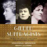 Gilded Suffragists The New York Socialites who Fought for Women's Right to Vote, Johanna Neuman