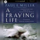 A Praying Life Connecting with God in a Distracting World, Paul E. Miller