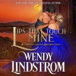 Lips That Touch Mine, Wendy Lindstrom