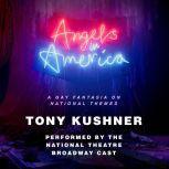 Angels in America A Gay Fantasia on National Themes, Tony Kushner
