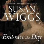 Embrace the Day A Novel, Susan Wiggs