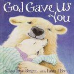 God Gave Us You, Lisa T. Bergren