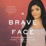 A Brave Face Two Cultures, Two Families, and the Iraqi Girl Who Bound Them Together, Barbara Marlowe