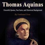 Thomas Aquinas Powerful Quotes, Fun Facts, and Historical Background, Ferdinand Jives