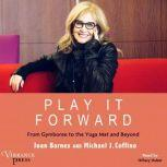 Play It Forward From Gymboree to the Yoga Mat and Beyond, Joan Barnes and Michael J. Coffino