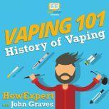 Vaping 101 History of Vaping, HowExpert