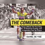 Comeback, The Greg LeMond, the True King of American Cycling, and a Legendary Tour de France, Daniel de Vise