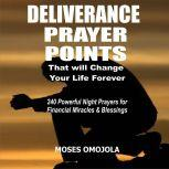 Deliverance Prayer Points That Will Change Your Life Forever: 240 Powerful Night Prayers for Financial Miracles and Blessings, Moses Omojola