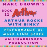 Arthur Rocks with Binky A Marc Brown Arthur Chapter Book #11, Marc Brown