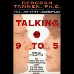 Talking from 9 to 5 How Women's and Men's Conversational Styles Affect Who Gets Heard, Who Gets Credit, and What Gets Done at Work, Deborah Tannen