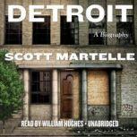 Detroit A Biography, Scott Martelle