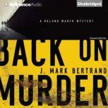 Back on Murder A Roland March Mystery, J. Mark Bertrand