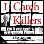 I Catch Killers The Life and Many Deaths of a Homicide Detective, Gary Jubelin