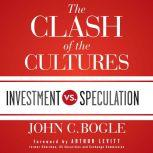 The Clash of the Cultures Investment vs. Speculation, John C. Bogle
