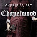 Chapelwood The Borden Dispatches, Cherie Priest
