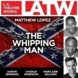 The Whipping Man  , Matthew Lopez