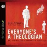 Everyone's a Theologian An Introduction to Systematic Theology, R. C. Sproul