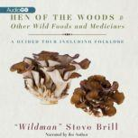 Hen of the Woods & Other Wild Foods and Medicines A Guided Tour Including Folklore, Steve Brill