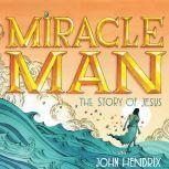 Miracle Man The Story of Jesus, John Hendrix