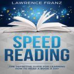 Speed Reading The Definitive Guide for Learning How to Read a Book a Day, Lawrence Franz