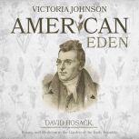 American Eden David Hosack, Botany, and Medicine in the Garden of the Early Republic, Victoria Johnson