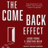 The Come Back Effect How Hospitality Can Compel Your Church's Guests to Return, Jonathan Malm