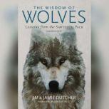 The Wisdom of Wolves Lessons from the Sawtooth Pack, Jim Dutcher