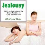 Jealousy Guide to Overcoming the Green Monster of Envy and Jealousy, Crystal Taylor