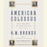 American Colossus The Triumph of Capitalism, 1865-1900, H. W. Brands