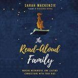 The Read-Aloud Family Making Meaningful and Lasting Connections with Your Kids, Sarah Mackenzie