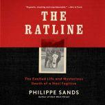 The Ratline The Exalted Life and Mysterious Death of a Nazi Fugitive, Philippe Sands