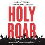 Holy Roar 7 Words That Will Change The Way You Worship, Chris Tomlin