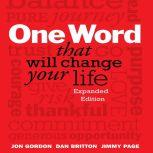 One Word That Will Change Your Life Expanded Edition, Jon Gordon