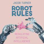 Robot Rules Regulating Artificial Intelligence, Jacob Turner