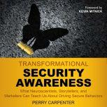 Transformational Security Awareness What Neuroscientists, Storytellers, and Marketers Can Teach Us About Driving Secure Behaviors, Perry Carpenter