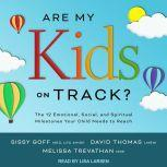 Are My Kids on Track? The 12 Emotional, Social, and Spiritual Milestones Your Child Needs to Reach, MEd Goff