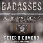 Badasses The Legend of Snake, Foo, Dr. Death, and John Madden's Oakland Raiders, Peter Richmond