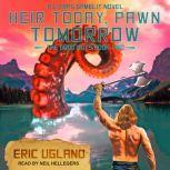 Heir Today, Pawn Tomorrow A LitRPG/GameLit Novel, Eric Ugland
