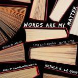 Words Are My Matter: Writings About Life and Books, 2000-2016, with a Journal of a Writer's Week, Ursula K. Le Guin