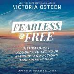 Fearless and Free Inspirational Thoughts to Set Your Attitude and Actions for a Great Day!, Victoria Osteen