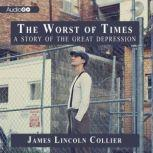 The Worst of Times A Story of the Great Depression, James Lincoln Collier