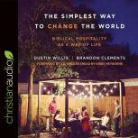 The Simplest Way to Change the World Biblical Hospitality as a Way of Life, Dustin Willis