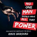 No One Man Should Have All That Power How Rasputins Manipulate the World, Amos Barshad