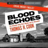 Blood Echoes The Infamous Alday Mass Murder and Its Aftermath, Thomas H. Cook