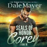 SEALs of Honor: Corey Book 16: SEALs of Honor, Dale Mayer