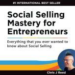 Social Selling Mastery for Entrepreneurs, Chris J Reed