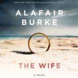 The Wife A Novel of Psychological Suspense, Alafair Burke