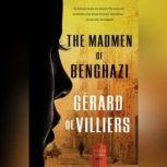 The Madmen of Benghazi A Malko Linge Novel, GA©rard de Villiers