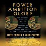 Power Ambition Glory The Stunning Parallels Between Great Leaders of the Ancient World and Today...and the Lessons You Can Learn, Steve Forbes