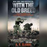 With the Old Breed At Peleliu and Okinawa, E.B. Sledge